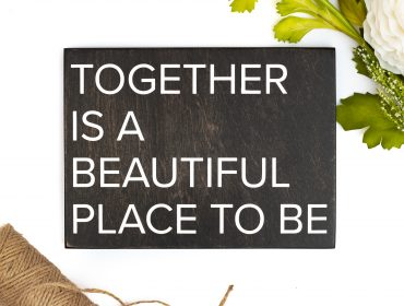 together is a beautiful place to be sign