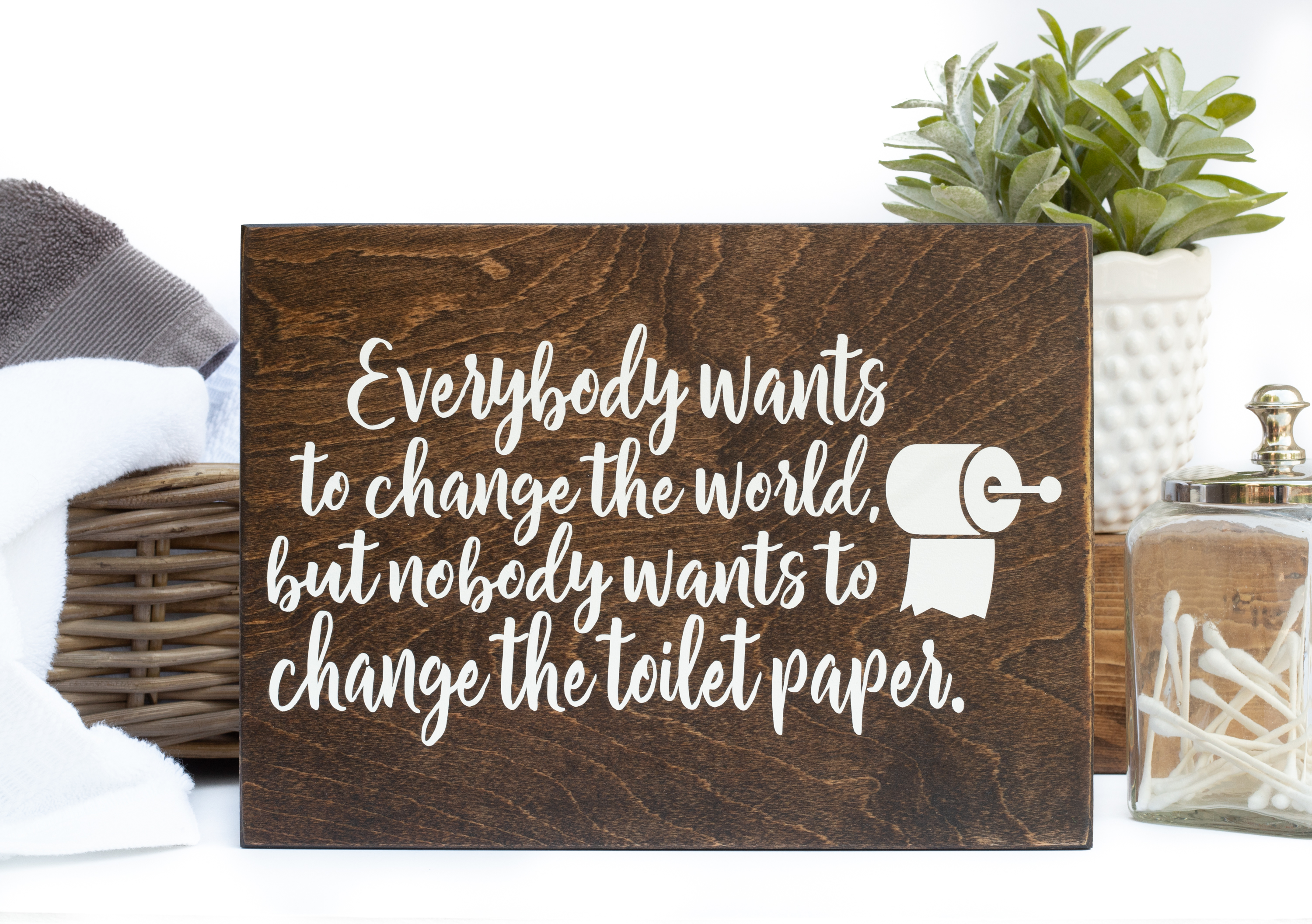 Everybody Wants to Change the World But Nobody Wants to Change the Toilet Paper Sign