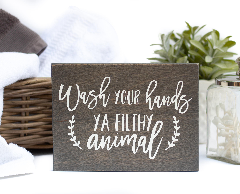 wash your hands ya filthy animal
